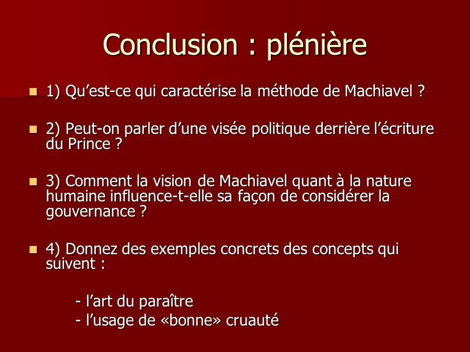 Conclusion : plénière 1) Quest-ce qui caractérise la méthode de Machiavel ? 1) Quest-ce qui caractérise la méthode de Machiavel ? 2) Peut-on parler du