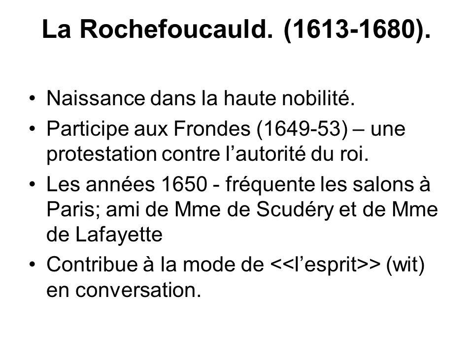 La Rochefoucauld. (1613-1680). Naissance dans la haute nobilité.