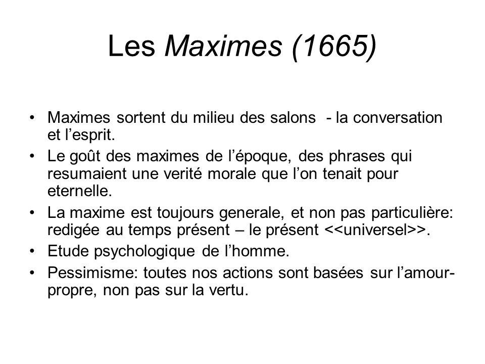 Les Maximes (1665) Maximes sortent du milieu des salons - la conversation et lesprit.