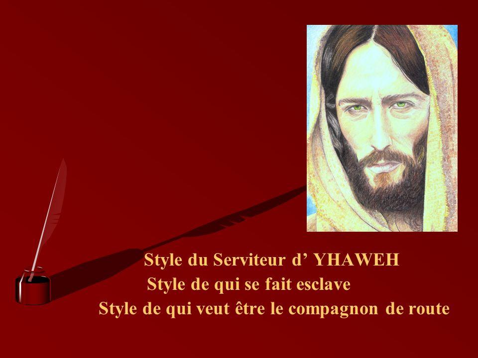Style du Serviteur d YHAWEH Style de qui se fait esclave Style de qui veut être le compagnon de route