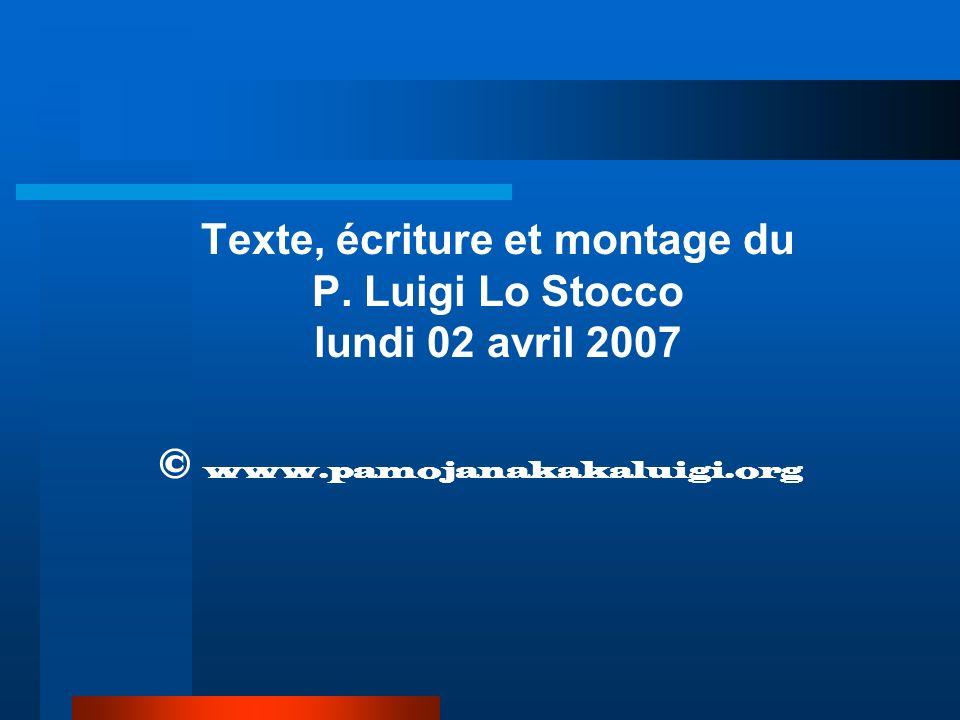 Texte, écriture et montage du P. Luigi Lo Stocco lundi 02 avril 2007 © www.pamojanakakaluigi.org