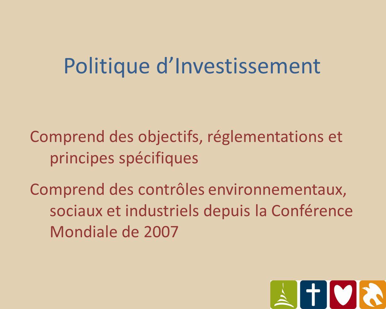 Politique dInvestissement Comprend des objectifs, réglementations et principes spécifiques Comprend des contrôles environnementaux, sociaux et industriels depuis la Conférence Mondiale de 2007