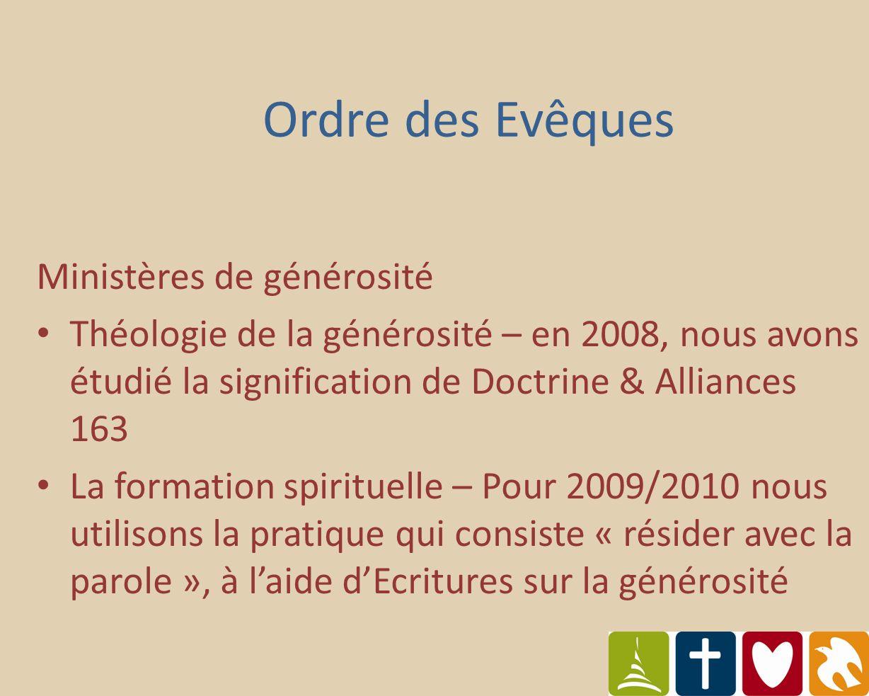 Ordre des Evêques Ministères de générosité Théologie de la générosité – en 2008, nous avons étudié la signification de Doctrine & Alliances 163 La formation spirituelle – Pour 2009/2010 nous utilisons la pratique qui consiste « résider avec la parole », à laide dEcritures sur la générosité