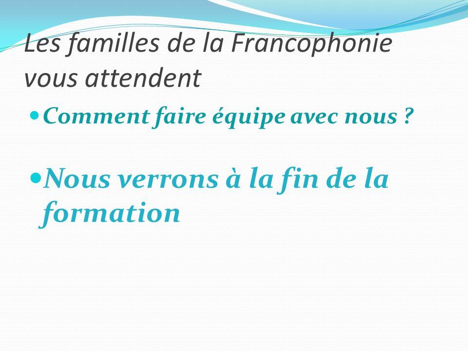 Les familles de la Francophonie vous attendent Comment faire équipe avec nous .