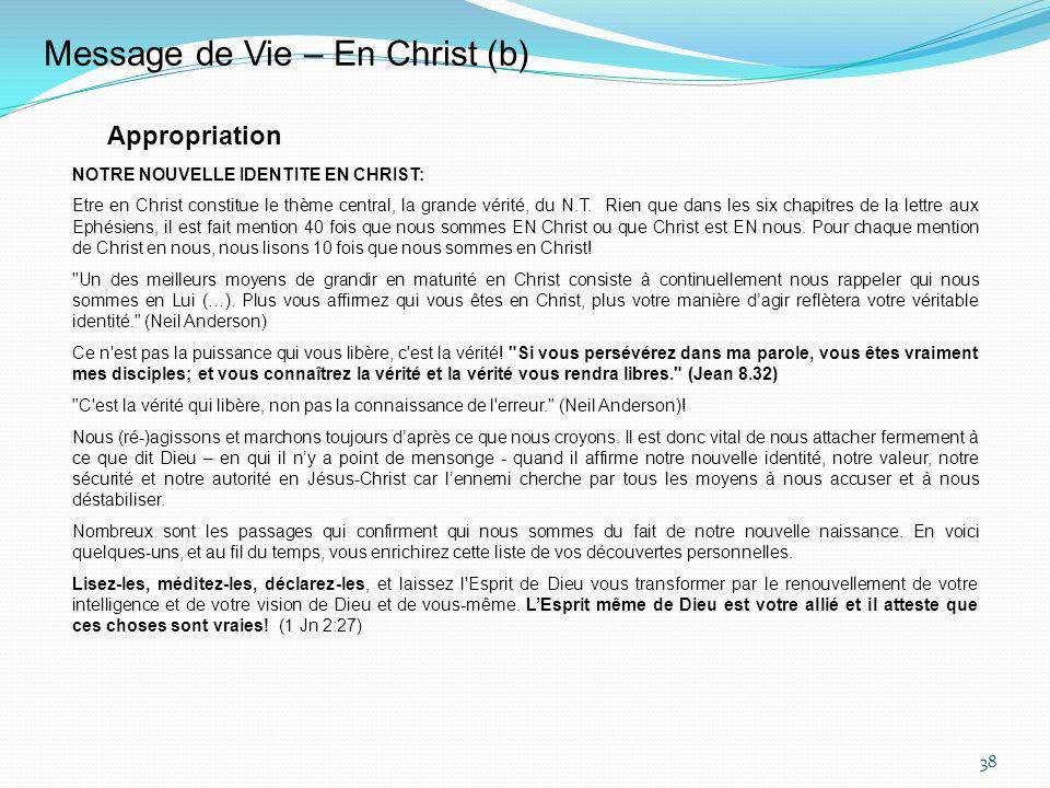 38 Message de Vie – En Christ (b) Appropriation NOTRE NOUVELLE IDENTITE EN CHRIST: Etre en Christ constitue le thème central, la grande vérité, du N.T.
