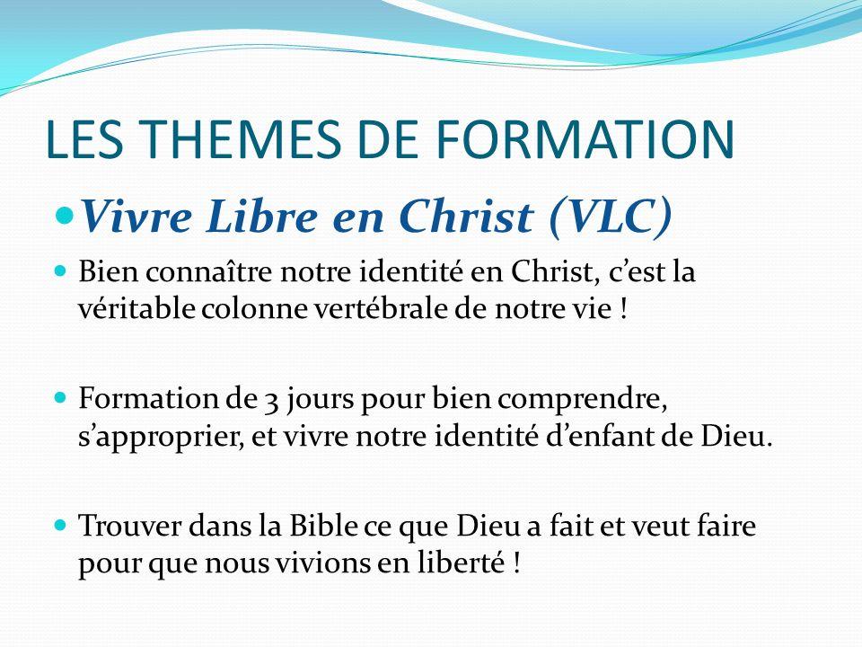LES THEMES DE FORMATION Vivre Libre en Christ (VLC) Bien connaître notre identité en Christ, cest la véritable colonne vertébrale de notre vie .