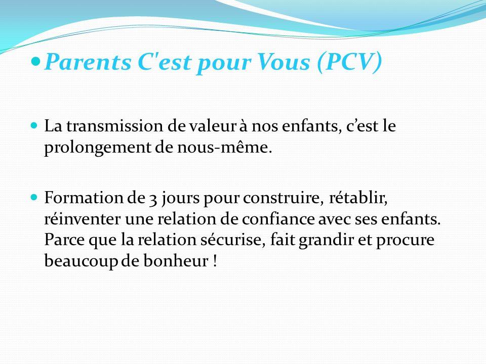 Parents C est pour Vous (PCV) La transmission de valeur à nos enfants, cest le prolongement de nous-même.