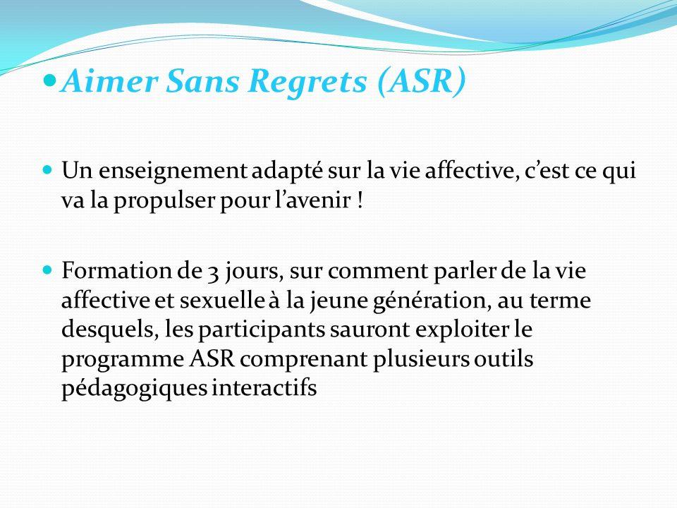 Aimer Sans Regrets (ASR) Un enseignement adapté sur la vie affective, cest ce qui va la propulser pour lavenir .