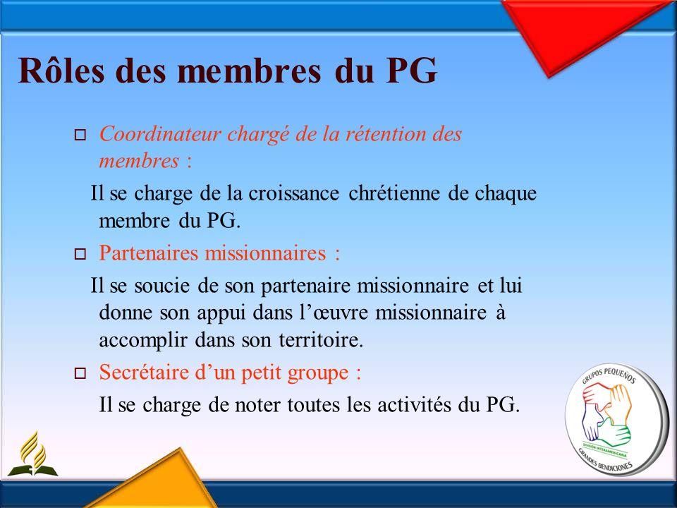 Rôles des membres du PG Coordinateur chargé de la rétention des membres : Il se charge de la croissance chrétienne de chaque membre du PG.