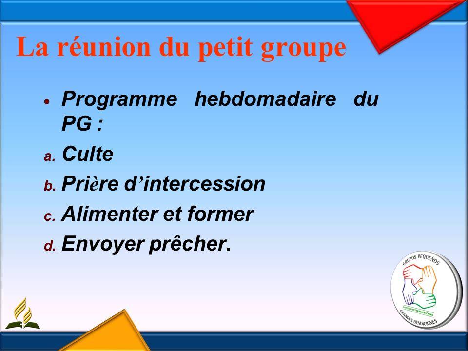 La réunion du petit groupe Programme hebdomadaire du PG : a.