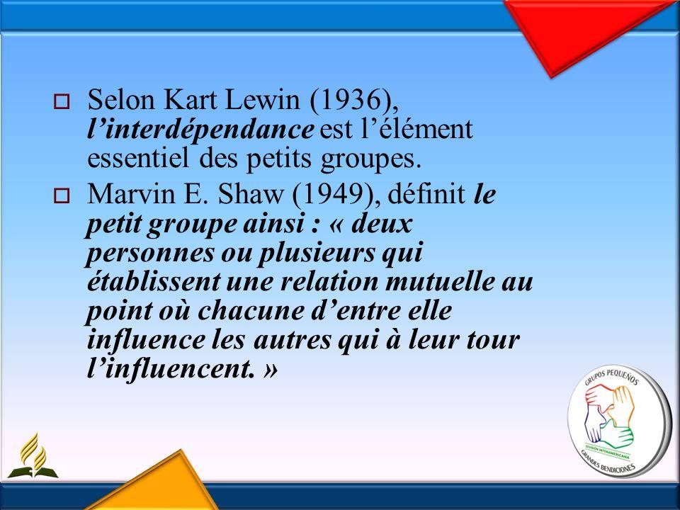 Selon Kart Lewin (1936), linterdépendance est lélément essentiel des petits groupes.