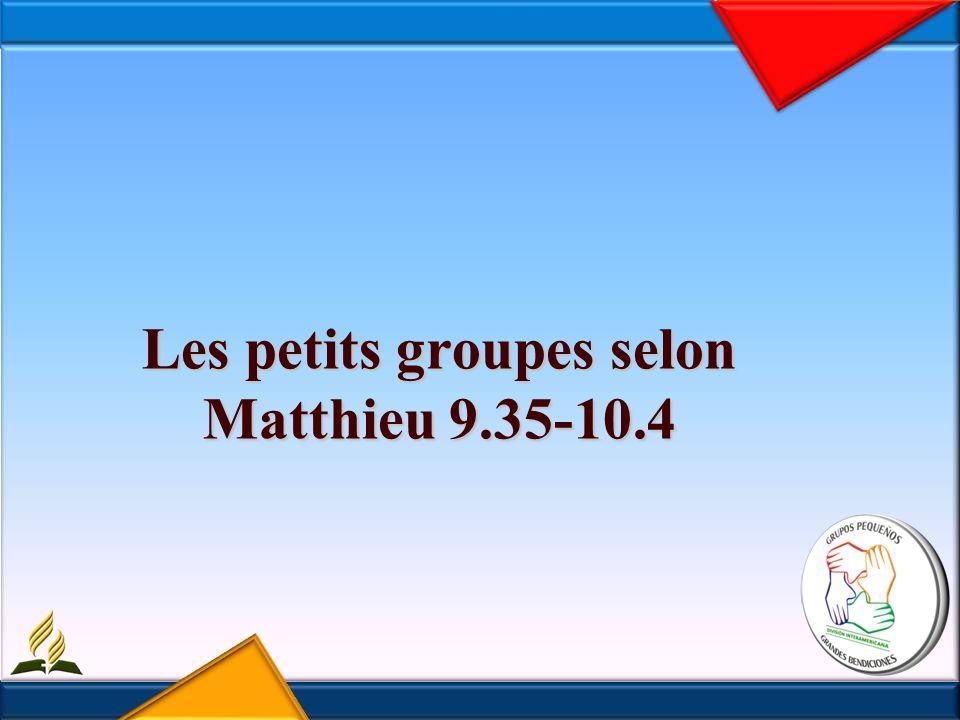 Les petits groupes selon Matthieu 9.35-10.4
