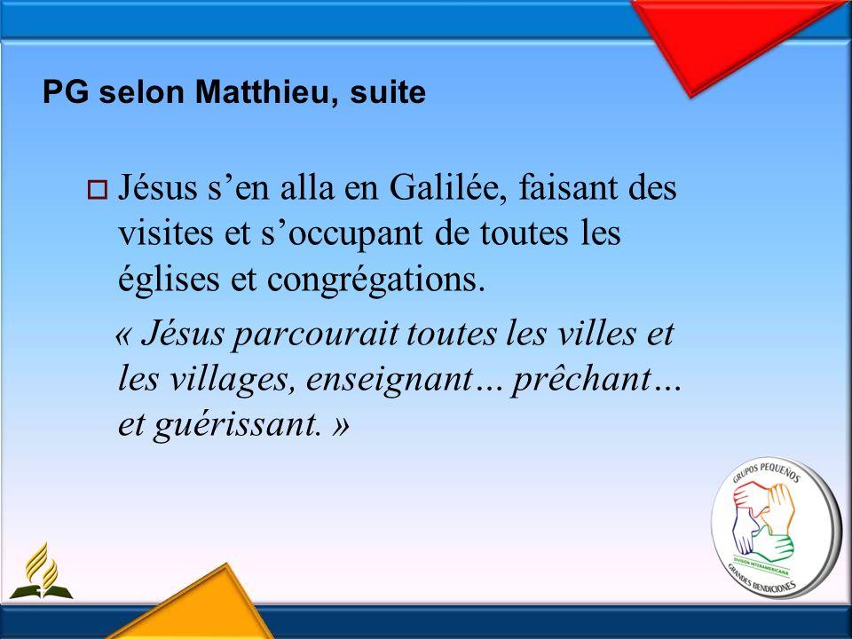 PG selon Matthieu, suite Jésus sen alla en Galilée, faisant des visites et soccupant de toutes les églises et congrégations.
