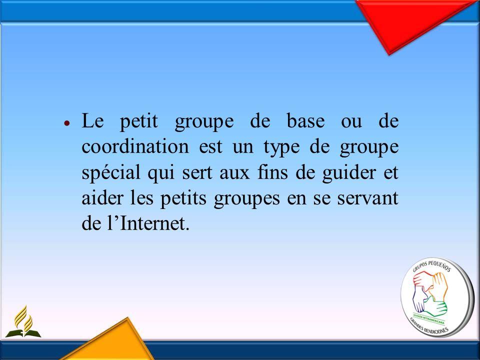 Le petit groupe de base ou de coordination est un type de groupe spécial qui sert aux fins de guider et aider les petits groupes en se servant de lInternet.