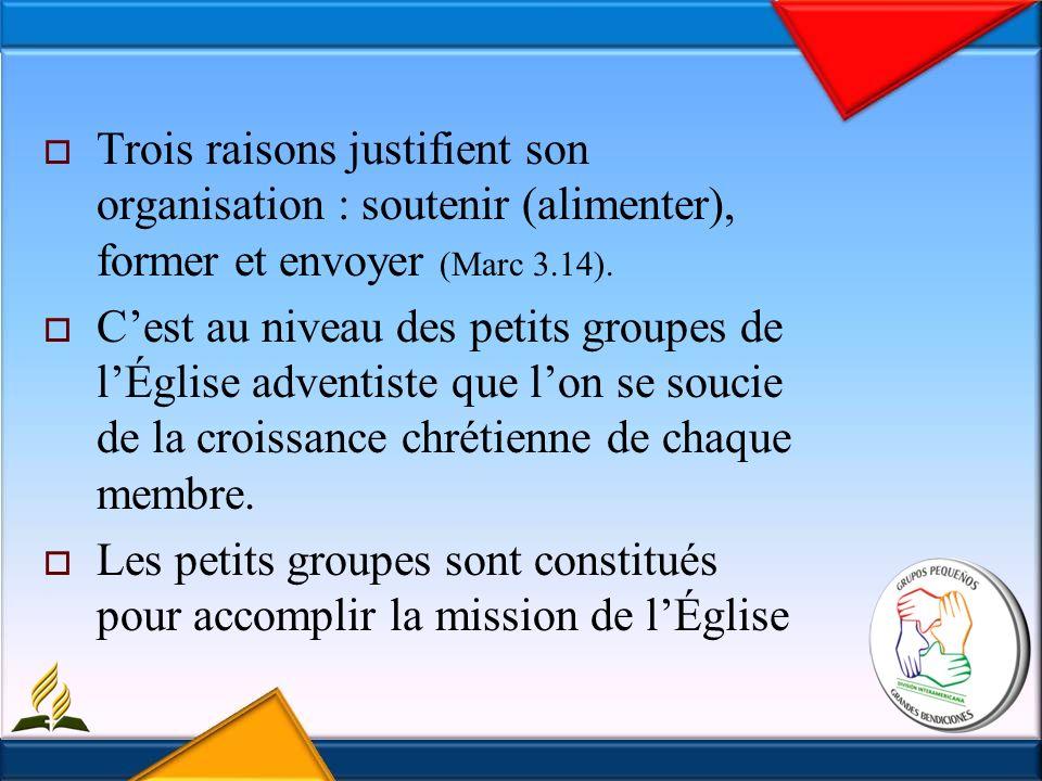 Trois raisons justifient son organisation : soutenir (alimenter), former et envoyer (Marc 3.14).