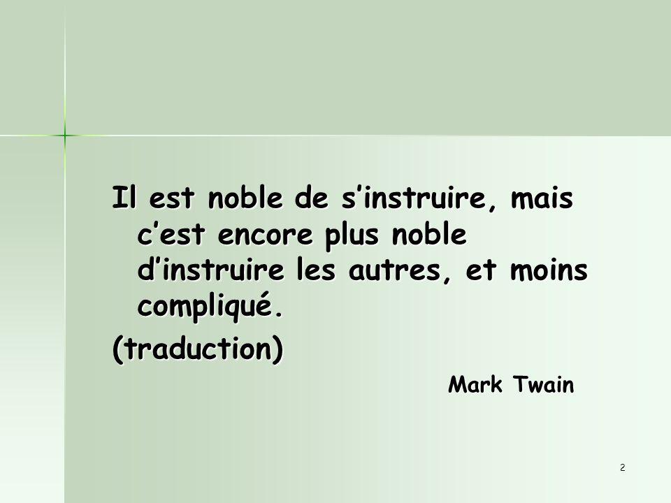 2 Il est noble de sinstruire, mais cest encore plus noble dinstruire les autres, et moins compliqué.