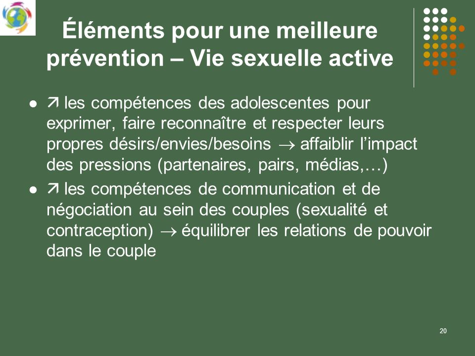 20 Éléments pour une meilleure prévention – Vie sexuelle active les compétences des adolescentes pour exprimer, faire reconnaître et respecter leurs p