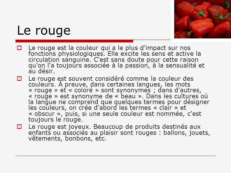 Le rouge Le rouge est la couleur qui a le plus d impact sur nos fonctions physiologiques.