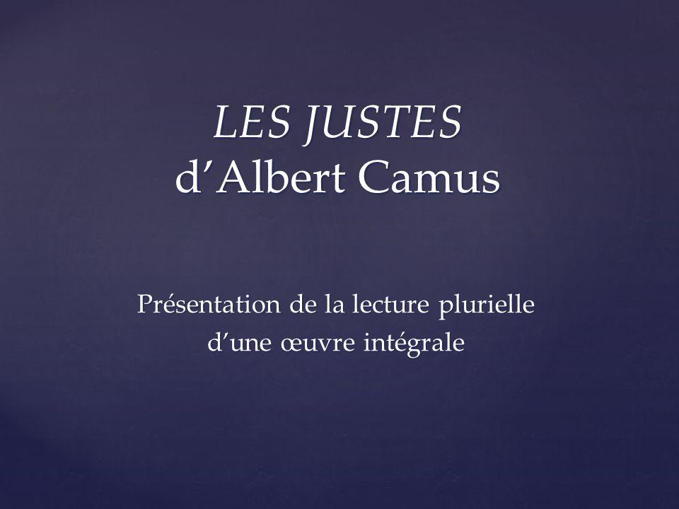 LES JUSTES dAlbert Camus Présentation de la lecture plurielle dune œuvre intégrale