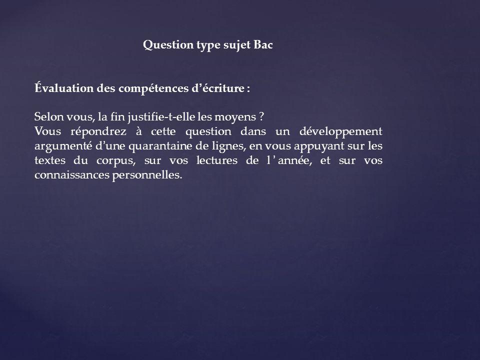 Question type sujet Bac Évaluation des compétences décriture : Selon vous, la fin justifie-t-elle les moyens .
