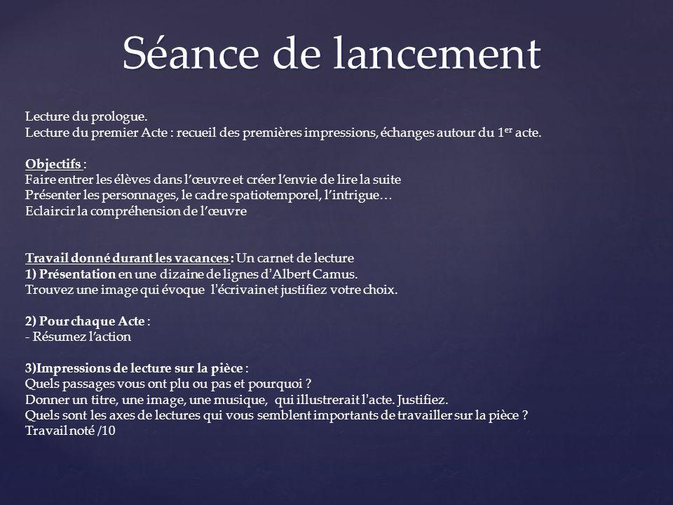 Séance de lancement Lecture du prologue. Lecture du premier Acte : recueil des premières impressions, échanges autour du 1 er acte. Objectifs : Faire