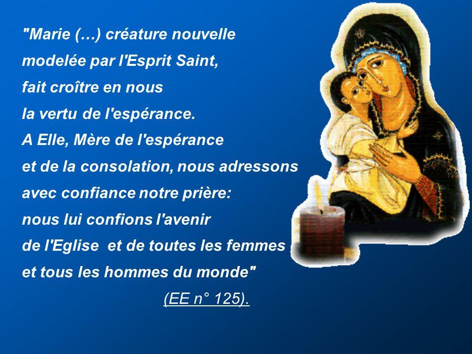 Marie (…) créature nouvelle modelée par l Esprit Saint, fait croître en nous la vertu de l espérance.