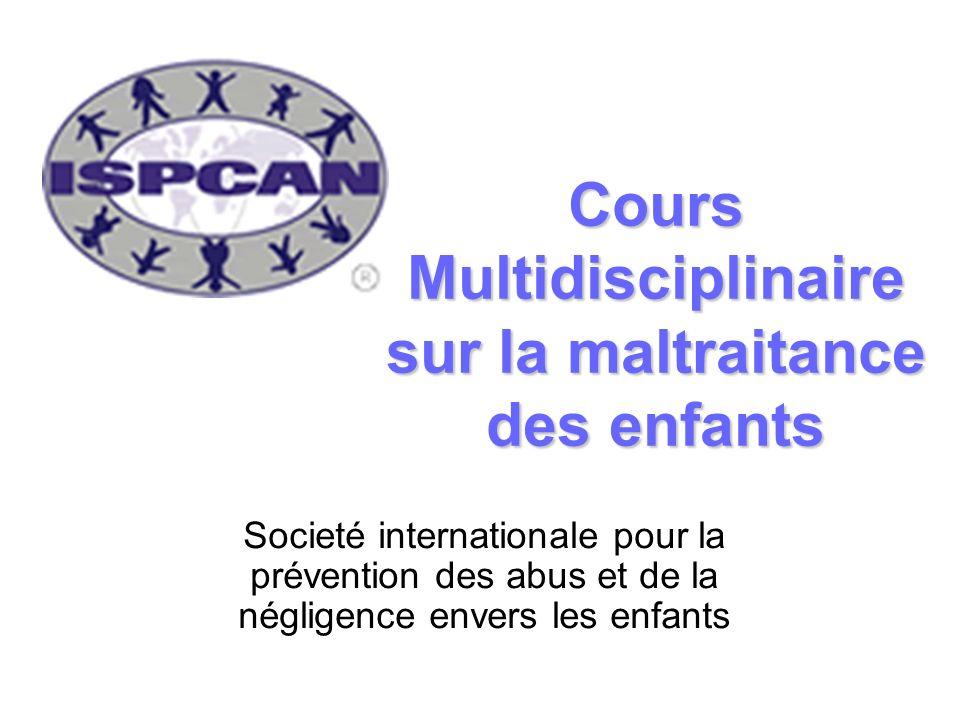 Cours Multidisciplinaire sur la maltraitance des enfants Societé internationale pour la prévention des abus et de la négligence envers les enfants