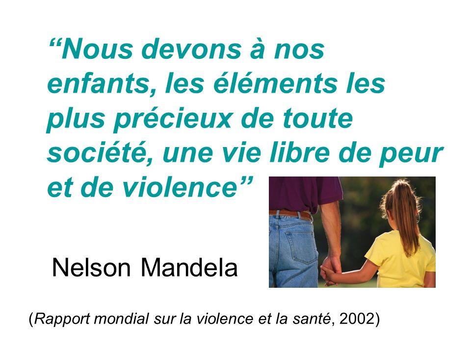 Nous devons à nos enfants, les éléments les plus précieux de toute société, une vie libre de peur et de violence Nelson Mandela (Rapport mondial sur la violence et la santé, 2002)