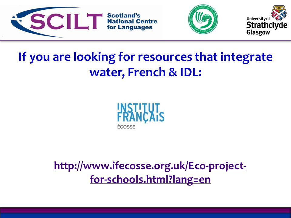 http://www.ifecosse.org.uk/Eco-project- for-schools.html?lang=en If you are looking for resources that integrate water, French & IDL: