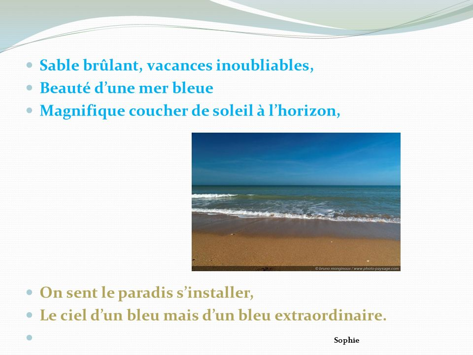 Sable brûlant, vacances inoubliables, Beauté dune mer bleue Magnifique coucher de soleil à lhorizon, On sent le paradis sinstaller, Le ciel dun bleu mais dun bleu extraordinaire.