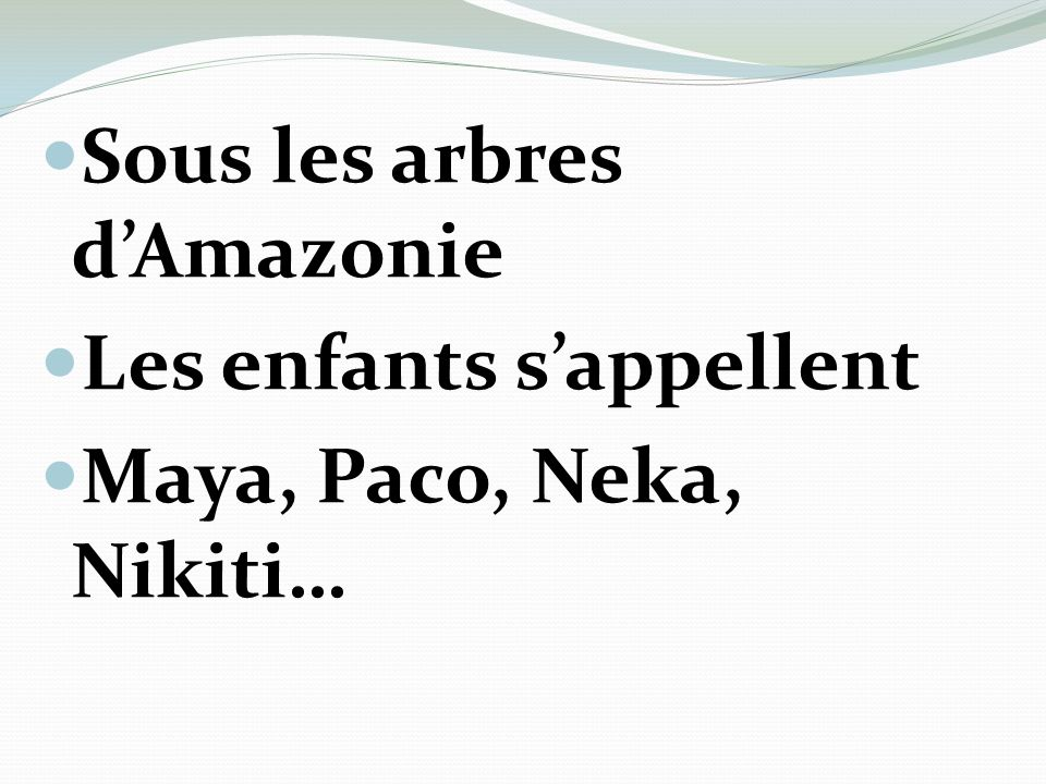 Sous les arbres dAmazonie Les enfants sappellent Maya, Paco, Neka, Nikiti…