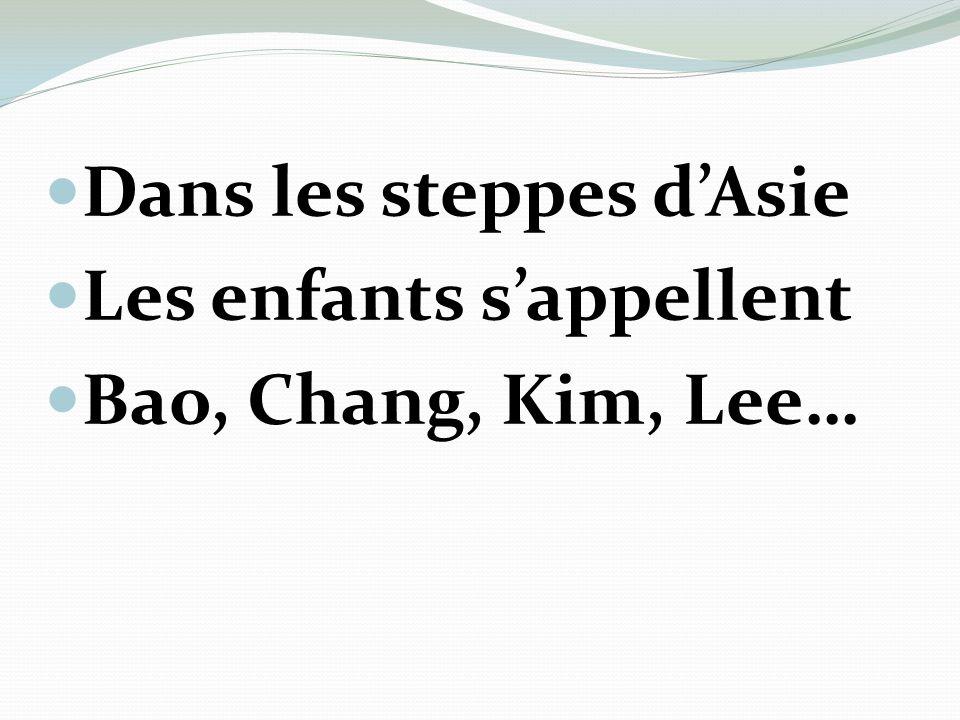 Dans les steppes dAsie Les enfants sappellent Bao, Chang, Kim, Lee…