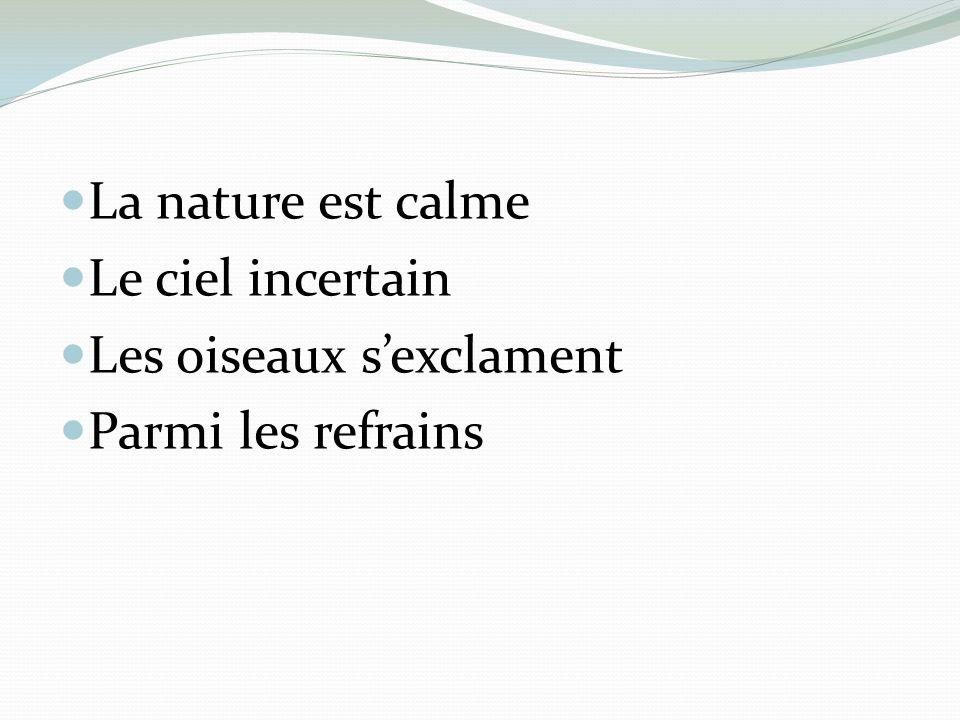 La nature est calme Le ciel incertain Les oiseaux sexclament Parmi les refrains