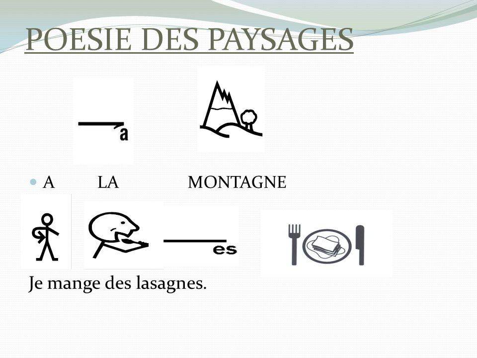 POESIE DES PAYSAGES A LA MONTAGNE Je mange des lasagnes.