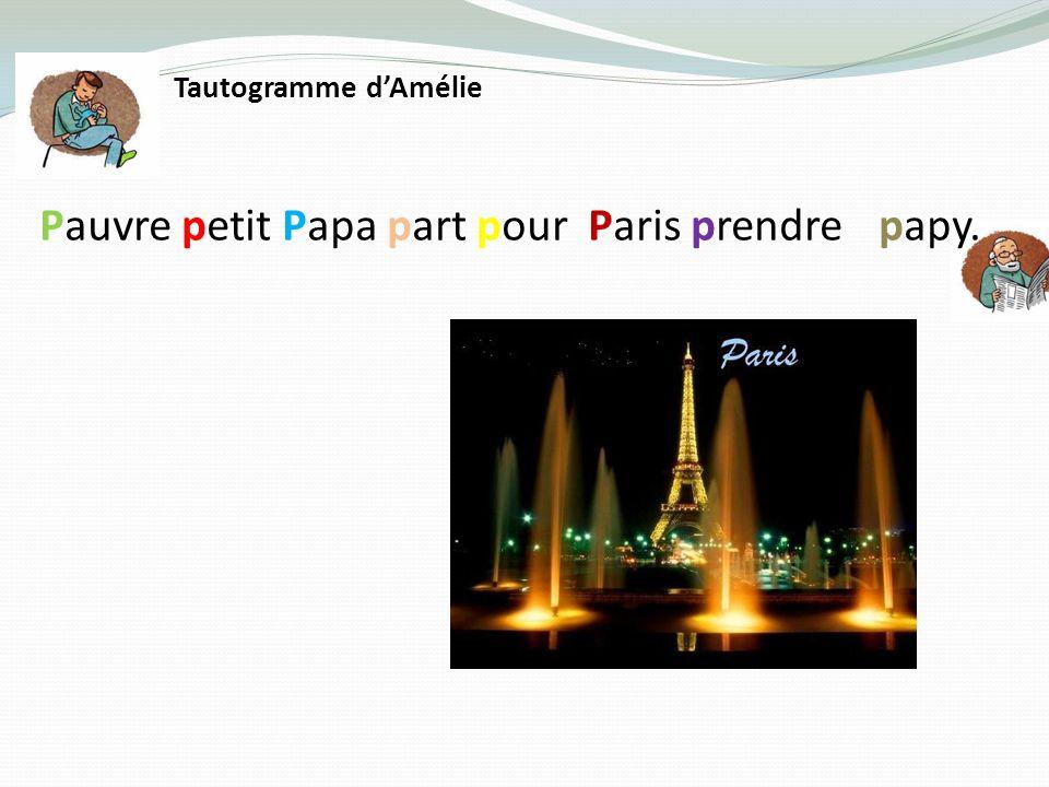 Tautogramme dAmélie Pauvre petit Papa part pour Paris prendre papy.