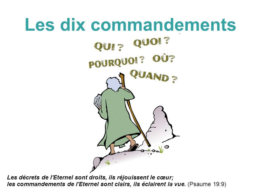 Les dix commandements Les décrets de l'Eternel sont droits, ils réjouissent le cœur; les commandements de l'Eternel sont clairs, ils éclairent la vue.