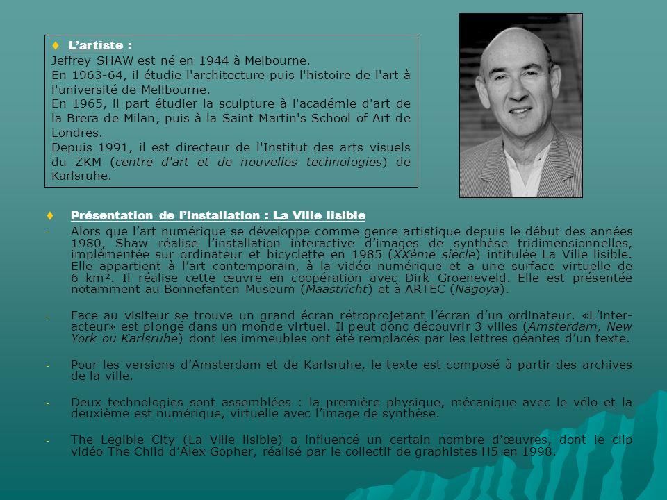 Présentation de linstallation : La Ville lisible - - Alors que lart numérique se développe comme genre artistique depuis le début des années 1980, Shaw réalise linstallation interactive dimages de synthèse tridimensionnelles, implémentée sur ordinateur et bicyclette en 1985 (XXème siècle) intitulée La Ville lisible.