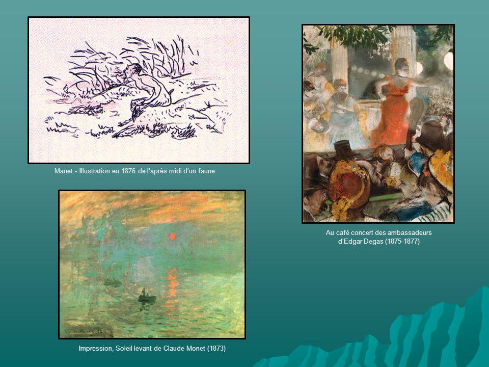Manet - Illustration en 1876 de laprès midi dun faune Au café concert des ambassadeurs dEdgar Degas (1875-1877) Impression, Soleil levant de Claude Monet (1873)