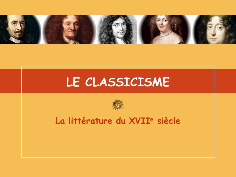 LE CLASSICISME La littérature du XVII e siècle