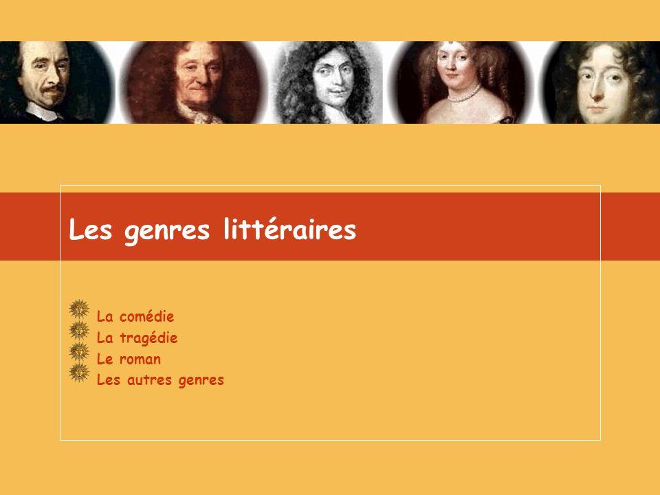Les genres littéraires La comédie La tragédie Le roman Les autres genres