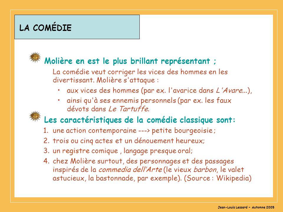 Jean-Louis Lessard – Automne 2005 LA COMÉDIE Molière en est le plus brillant représentant ; La comédie veut corriger les vices des hommes en les divertissant.
