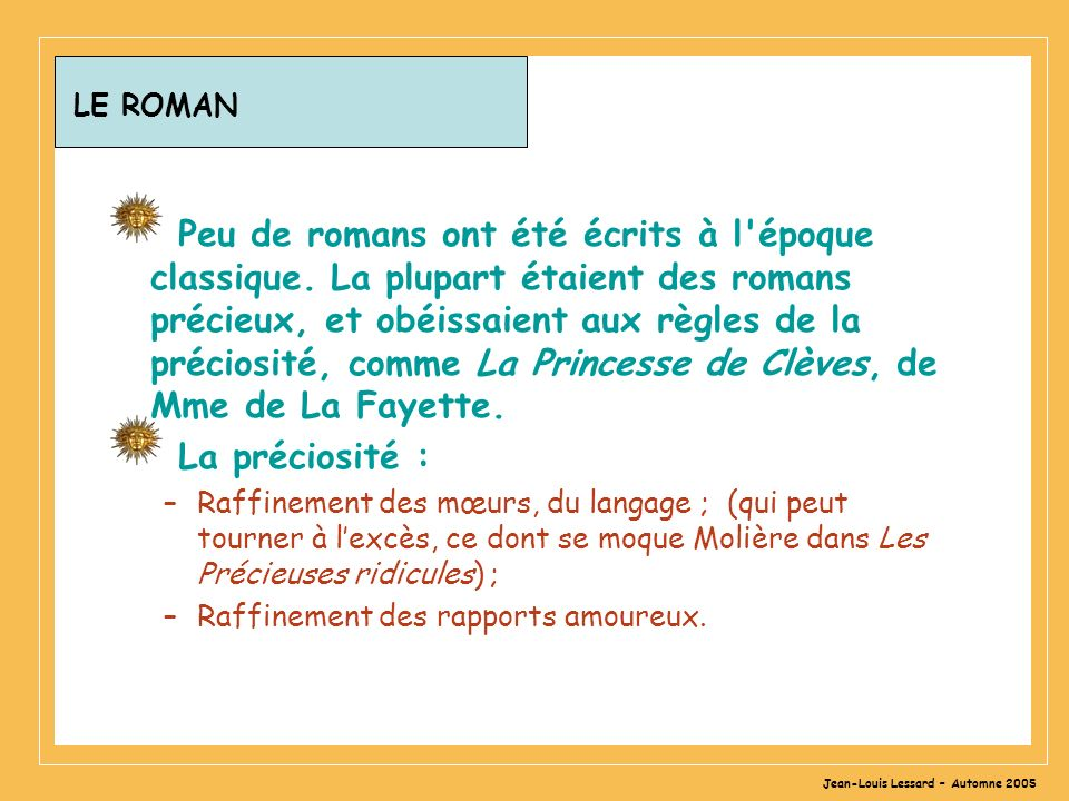 Jean-Louis Lessard – Automne 2005 LE ROMAN Peu de romans ont été écrits à l'époque classique. La plupart étaient des romans précieux, et obéissaient a