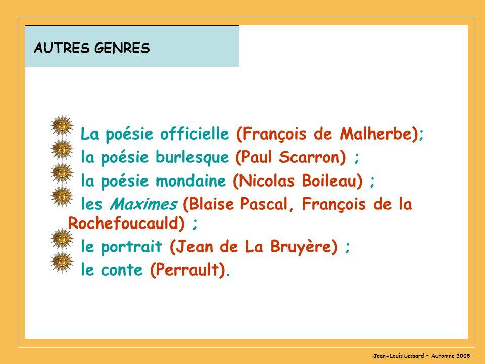 Jean-Louis Lessard – Automne 2005 AUTRES GENRES La poésie officielle (François de Malherbe); la poésie burlesque (Paul Scarron) ; la poésie mondaine (
