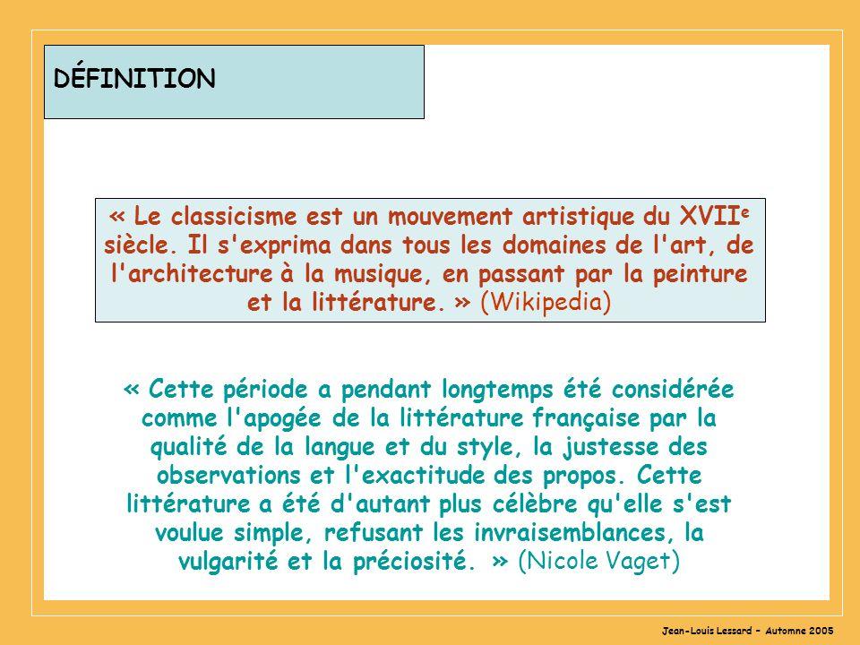 Jean-Louis Lessard – Automne 2005 DÉFINITION « Le classicisme est un mouvement artistique du XVII e siècle. Il s'exprima dans tous les domaines de l'a