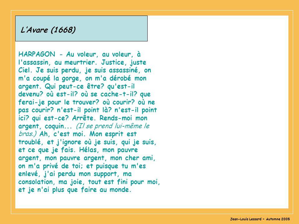 Jean-Louis Lessard – Automne 2005 LAvare (1668) HARPAGON - Au voleur, au voleur, à l'assassin, au meurtrier. Justice, juste Ciel. Je suis perdu, je su