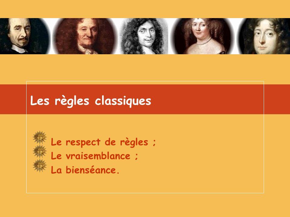 Les règles classiques Le respect de règles ; Le vraisemblance ; La bienséance.