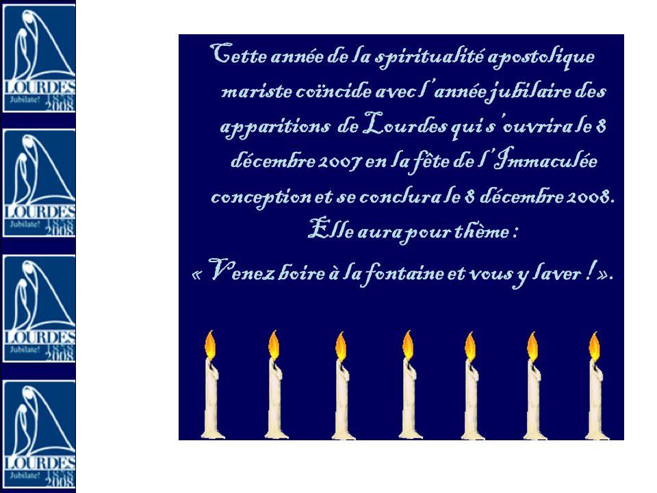 Cette année de la spiritualité apostolique mariste coïncide avec lannée jubilaire des apparitions de Lourdes qui souvrira le 8 décembre 2007 en la fête de lImmaculée conception et se conclura le 8 décembre 2008.