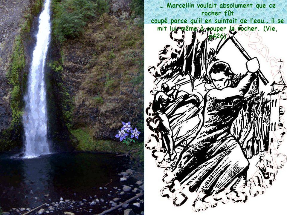… Marcellin voulait absolument que ce rocher fût coupé parce quil en suintait de leau… il se mit lui-même à couper le rocher.