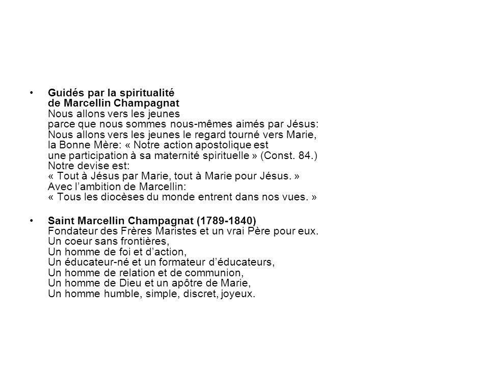 Guidés par la spiritualité de Marcellin Champagnat Nous allons vers les jeunes parce que nous sommes nous-mêmes aimés par Jésus: Nous allons vers les jeunes le regard tourné vers Marie, la Bonne Mère: « Notre action apostolique est une participation à sa maternité spirituelle » (Const.