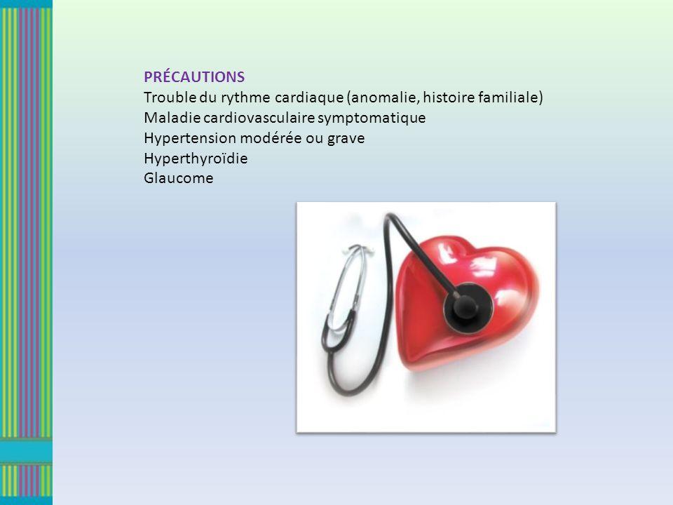 PRÉCAUTIONS Trouble du rythme cardiaque (anomalie, histoire familiale) Maladie cardiovasculaire symptomatique Hypertension modérée ou grave Hyperthyroïdie Glaucome